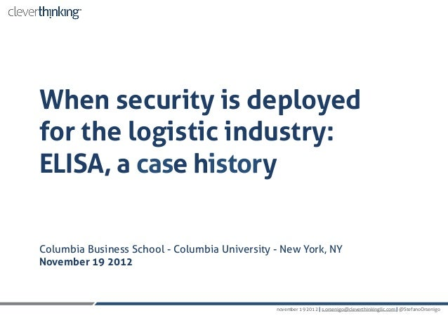 When security is deployedfor the logistic industry:ELISA, a case historyColumbia Business School - Columbia University - N...