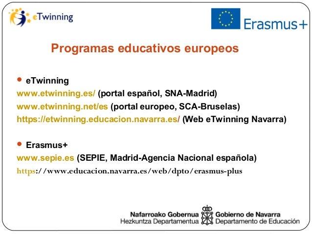 Programas educativos europeos  eTwinning www.etwinning.es/ (portal español, SNA-Madrid) www.etwinning.net/es (portal euro...