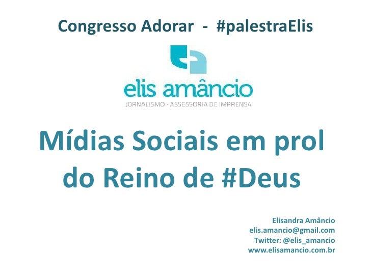 Congresso Adorar - #palestraElisMídias Sociais em prol do Reino de #Deus                               Elisandra Amâncio  ...