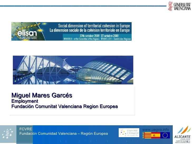 Miguel Mares Garcés Employment Fundación Comunitat Valenciana Region Europea
