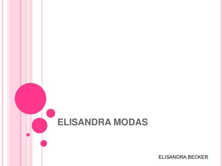 ELISANDRA MODAS<br />ELISANDRA BECKER<br />