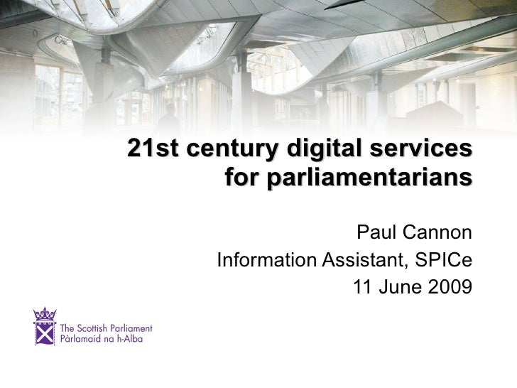 21st century digital services         for parliamentarians                        Paul Cannon        Information Assistant...