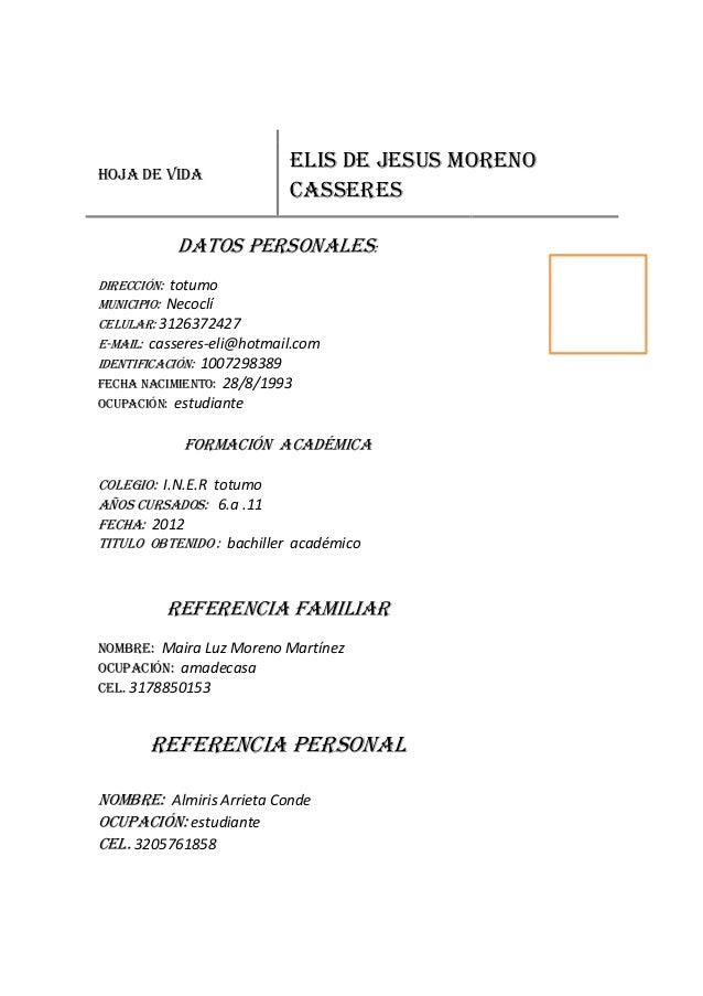 HOJA DE VIDA ELIS DE JESUS MORENO CASSERES DATOS PERSONALES: DIRECCIÓN: totumo MUNICIPIO: Necoclí CELULAR: 3126372427 E-MA...