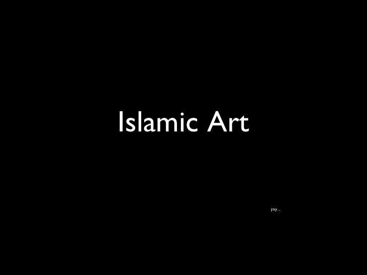 Islamic Art yay...
