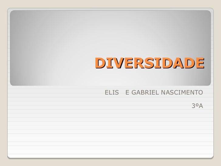 DIVERSIDADE ELIS   E GABRIEL NASCIMENTO                         3ºA