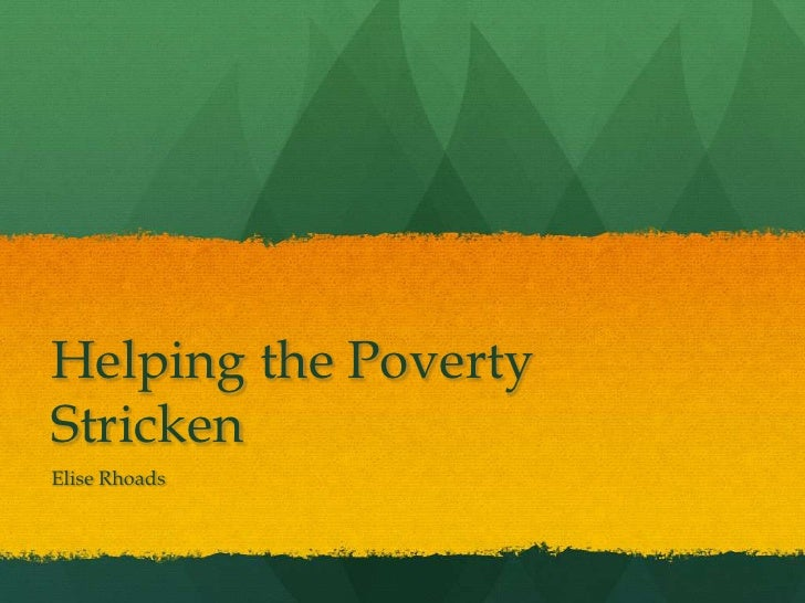 Helping the Poverty Stricken<br />Elise Rhoads<br />