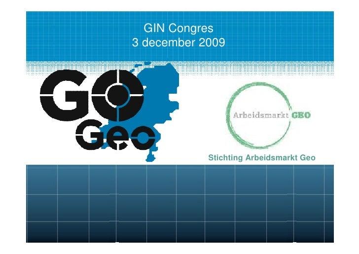 GIN Congres 3 december 2009                 Stichting Arbeidsmarkt Geo