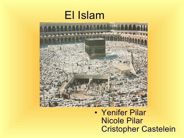 El Islam <ul><li>Yenifer Pilar Nicole Pilar Cristopher Castelein </li></ul>