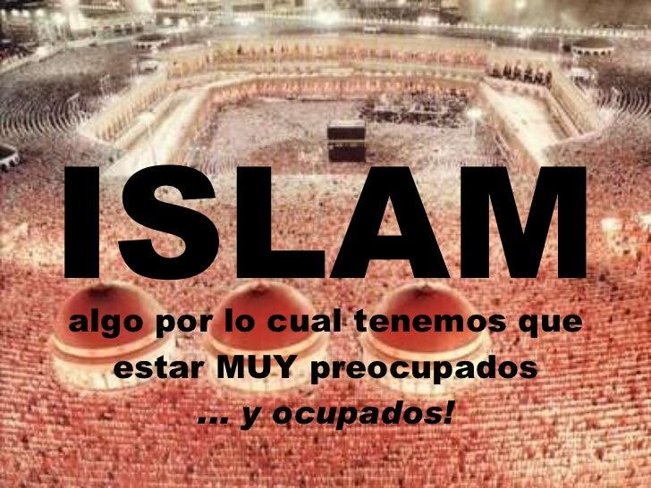 ISLAM algo por lo cual tenemos que estar MUY preocupados ... y ocupados!