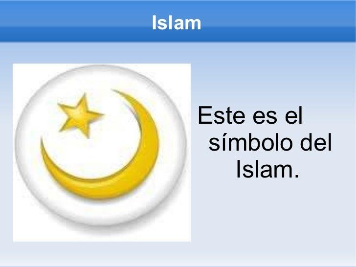 Islam <ul><li>Este es el símbolo del  Islam. </li></ul>