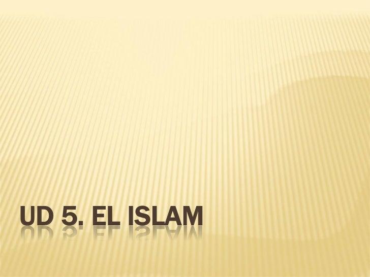 UD 5. EL ISLAM