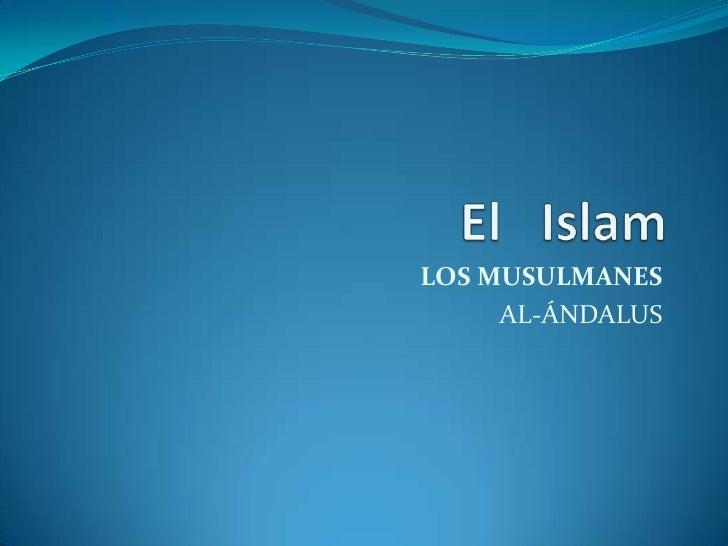 LOS MUSULMANES     AL-ÁNDALUS