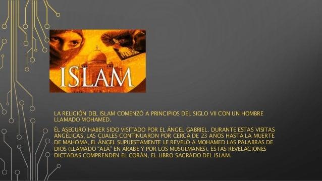 A LA RELIGIÓN DEL ISLAM COMENZÓ A PRINCIPIOS DEL SIGLO VII CON UN HOMBRE LLAMADO MOHAMED. ÉL ASEGURÓ HABER SIDO VISITADO P...