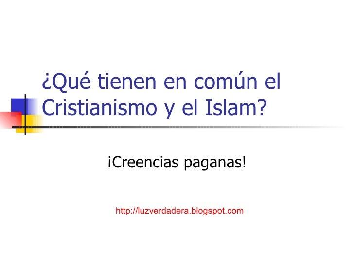 ¿Qué tienen en común el Cristianismo y el Islam? ¡Creencias paganas! http:// luzverdadera.blogspot.com