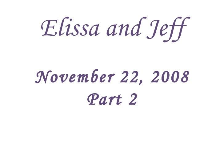 Elissa and Jeff November 22, 2008 Part 2