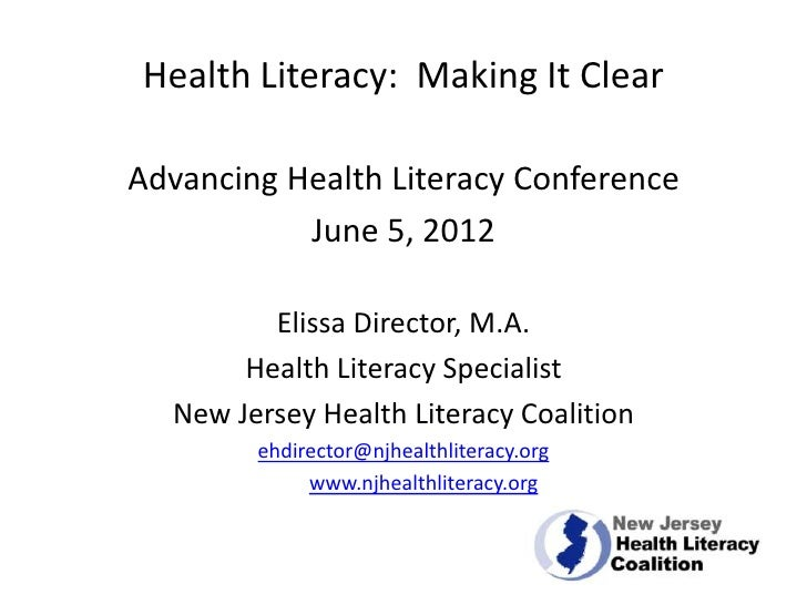 Health Literacy: Making It ClearAdvancing Health Literacy Conference           June 5, 2012         Elissa Director, M.A. ...