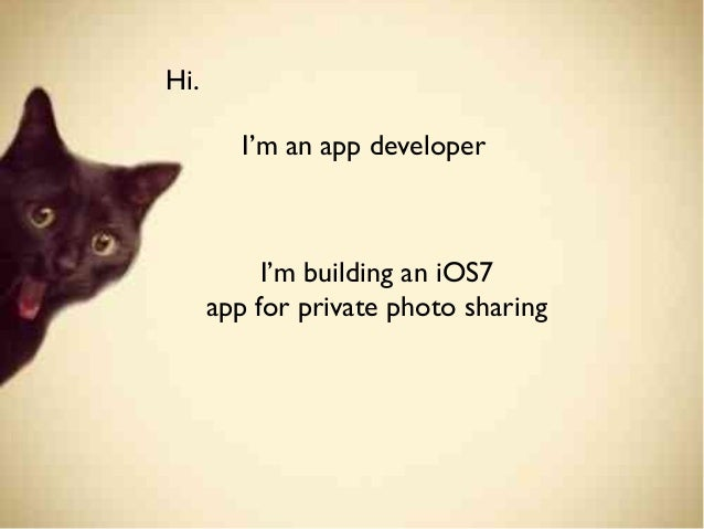 Hi. I'm an app developer  I'm building an iOS7 app for private photo sharing