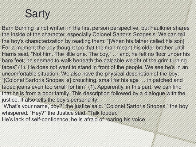 "an analysis of the character of sarty in barn burning by william faulkner Samples → literary analysis → 'barn burning  william faulkner's book ""barn burning"" is unique in that it  he has the rare character of burning people."