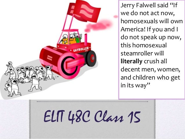 """ELIT 48C Class 15 Jerry Falwell said """"If we do not act now, homosexuals will own America! If you and I do not speak up now..."""