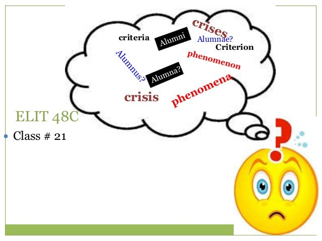 ELIT 48C  Class # 21 Alumnae? crisis criteria Criterion