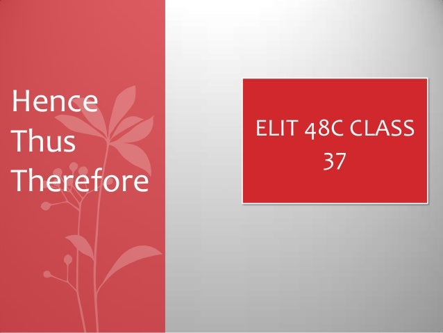 ELIT 48C CLASS37HenceThusTherefore
