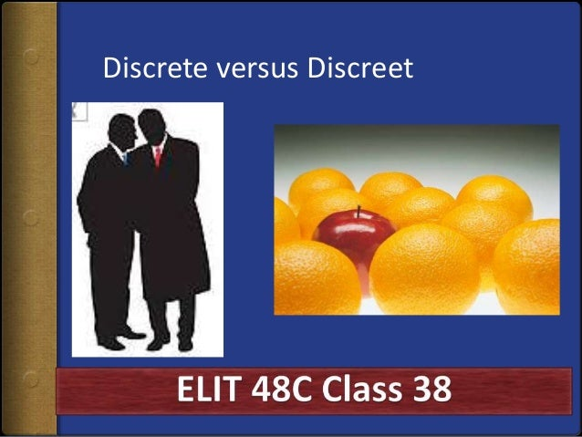Discrete versus Discreet