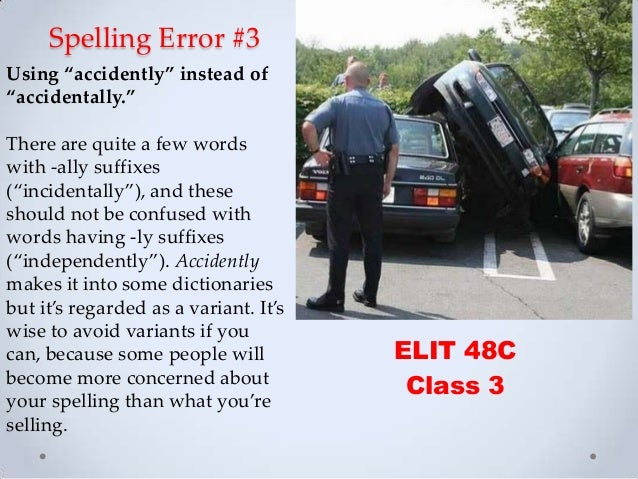 """Spelling Error #3 ELIT 48C Class 3 Using """"accidently"""" instead of """"accidentally."""" There are quite a few words with -ally su..."""