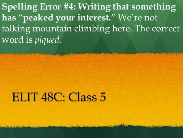 """Spelling Error #4: Writing that somethinghas """"peaked your interest."""" We're nottalking mountain climbing here. The correctw..."""