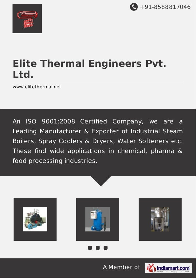 +91-8588817046 A Member of Elite Thermal Engineers Pvt. Ltd. www.elitethermal.net An ISO 9001:2008 Certified Company, we ar...