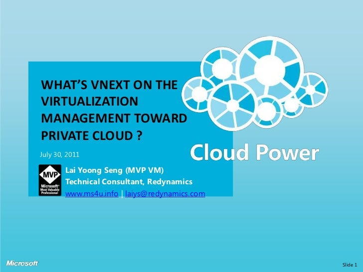 What's VNext on The Virtualization Management Toward Private CLOUD ?<br />July 30, 2011<br />Slide 1<br />Lai YoongSeng (M...
