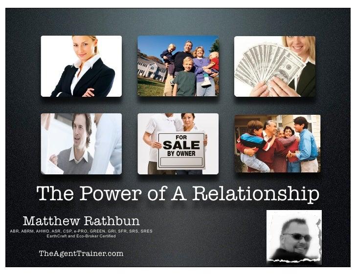 The Power of A Relationship      Matthew Rathbun ABR, ABRM, AHWD, ASR, CSP, e-PRO, GREEN, GRI, SFR, SRS, SRES             ...