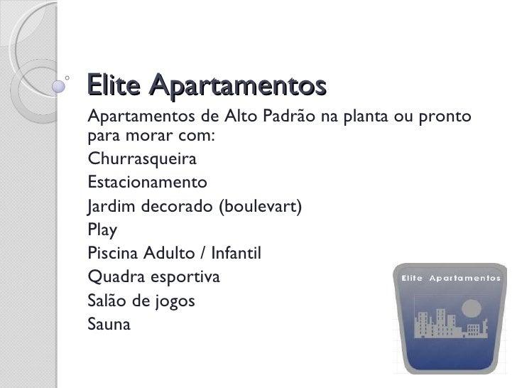 Elite Apartamentos  Apartamentos de Alto Padrão na planta ou pronto para morar com:  Churrasqueira Estacionamento Jardim d...
