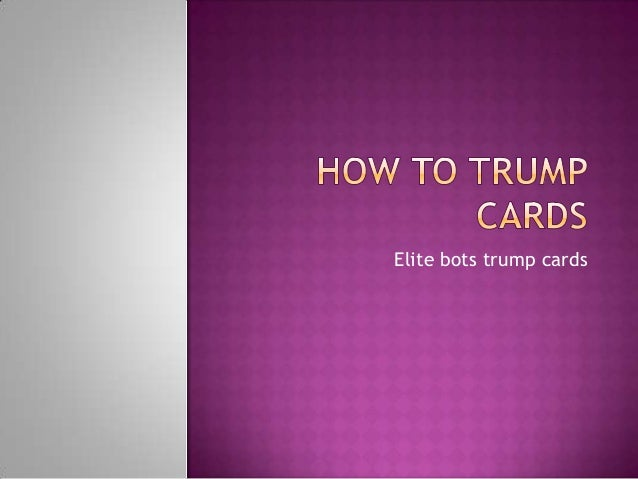 Elite bots trump cards