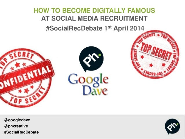 @googledave @phcreative #SocialRecDebate HOW TO BECOME DIGITALLY FAMOUS AT SOCIAL MEDIA RECRUITMENT #SocialRecDebate 1st A...