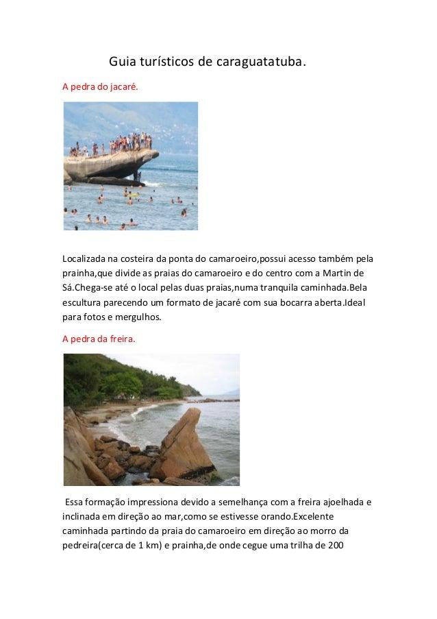 Guia turísticos de caraguatatuba. A pedra do jacaré. Localizada na costeira da ponta do camaroeiro,possui acesso também pe...
