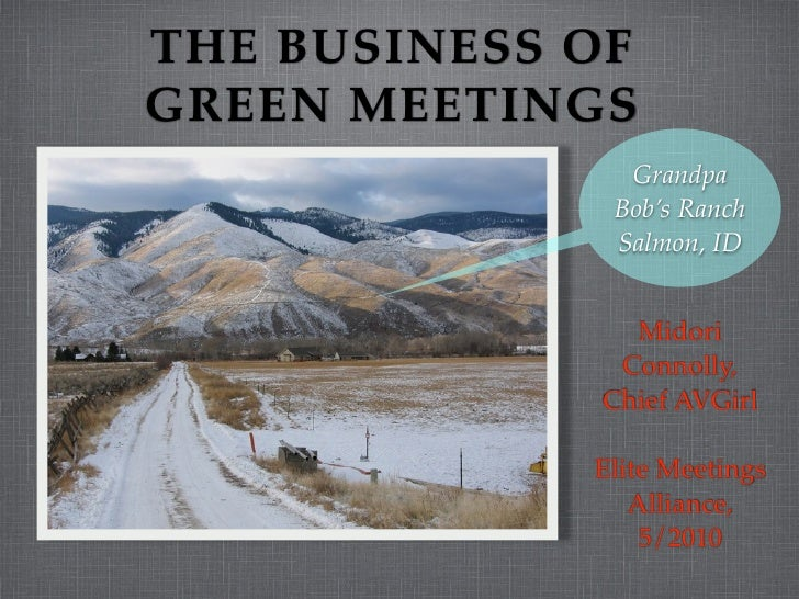 THE BUSINESS OF GREEN MEETINGS                Grandpa               Bob's Ranch               Salmon, ID                  ...