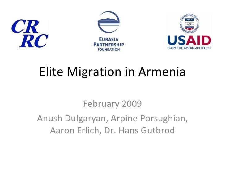 Elite Migration in Armenia February 2009 Anush Dulgaryan, Arpine Porsughian, Aaron Erlich, Dr. Hans Gutbrod