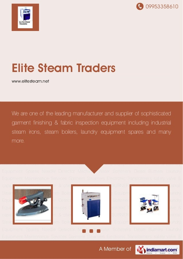 09953358610A Member ofElite Steam Traderswww.elitesteam.netIndustrial Steam Irons Industrial Steam Boilers Garment Finishi...