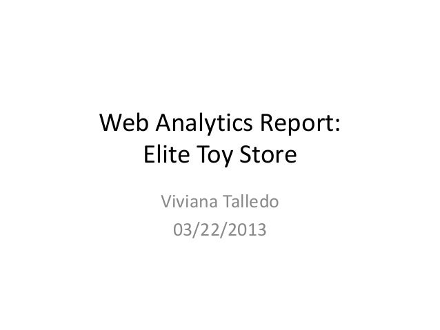 Web Analytics Report:Elite Toy StoreViviana Talledo03/22/2013