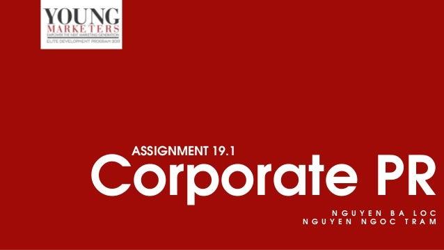 ASSIGNMENT 19.1 N G U Y E N B A L O C N G U Y E N N G O C T R A M Corporate PR