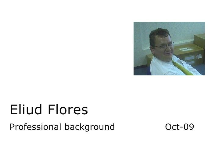 Eliud Flores Professional background Oct-09