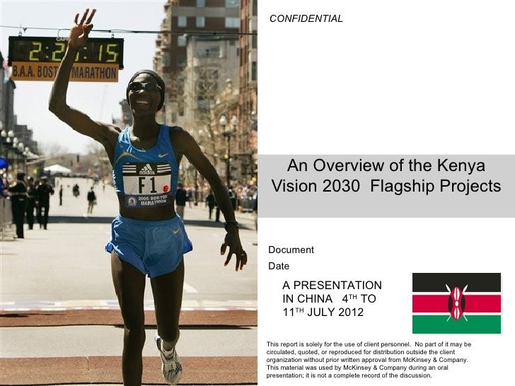 CONFIDENTIAL   An Overview of the Kenya Vision 2030 Flagship ProjectsDocumentDate     A PRESENTATION     IN CHINA 4TH TO  ...
