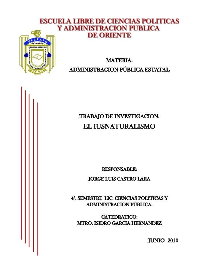 MATERIA: ADMINISTRACION PÚBLICA ESTATAL        TRABAJO DE INVESTIGACION:     EL IUSNATURALISMO                 RESPONSABLE...