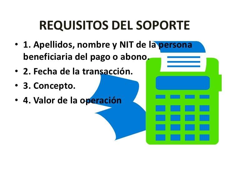 REQUISITOS DEL SOPORTE<br />1. Apellidos, nombre y NIT de la persona beneficiaria del pago o abono.<br />2. Fecha de la tr...