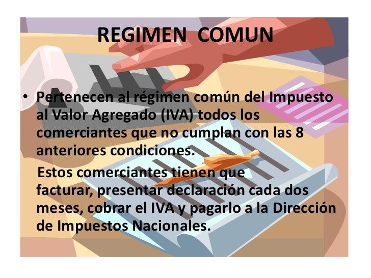 REGIMEN  COMUN<br />Pertenecen al régimen común del Impuesto al Valor Agregado (IVA) todos los comerciantes que no cumplan...