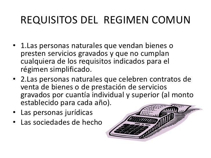 REQUISITOS DEL  REGIMEN COMUN<br />1.Las personas naturales que vendan bienes o presten servicios gravados y que no cumpla...