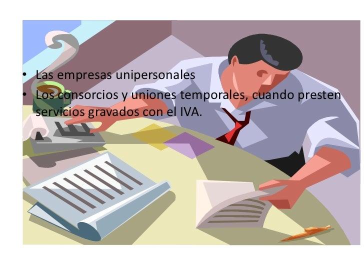 J<br />Las empresas unipersonales<br />Los consorcios y uniones temporales, cuando presten servicios gravados con el IVA.<...