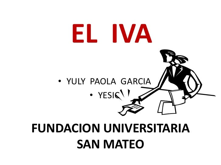 EL  IVA <br />YULY  PAOLA  GARCIA<br />YESIC<br />FUNDACION UNIVERSITARIA SAN MATEO<br />