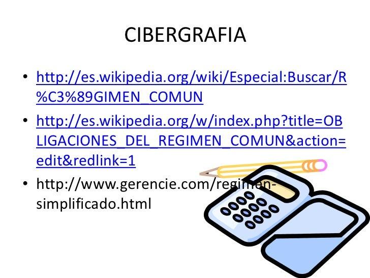 CIBERGRAFIA<br />http://es.wikipedia.org/wiki/Especial:Buscar/R%C3%89GIMEN_COMUN<br />http://es.wikipedia.org/w/index.php?...