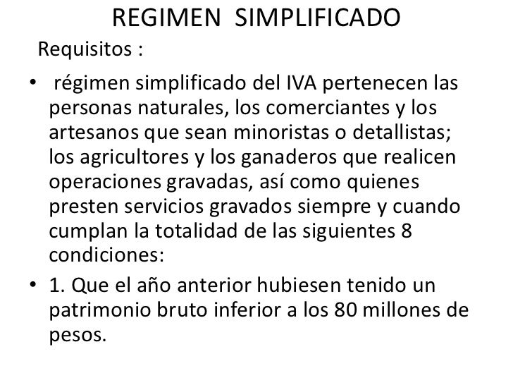 REGIMEN  SIMPLIFICADO<br />Requisitos :<br />régimen simplificado del IVA pertenecen las personas naturales, los comercian...